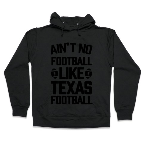 Ain't No Football Like Texas Football Hooded Sweatshirt