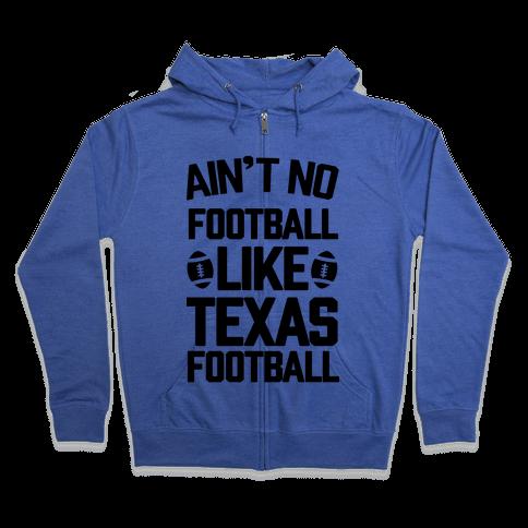 Ain't No Football Like Texas Football Zip Hoodie