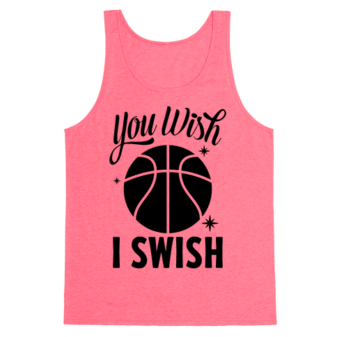 You Wish, I Swish Tank Top