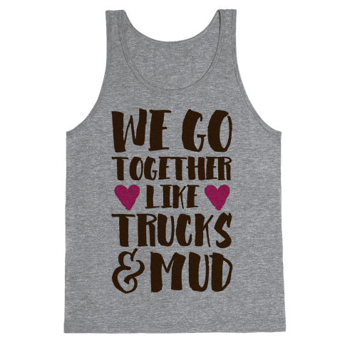 We Go Together Like Trucks & Mud Tank Top