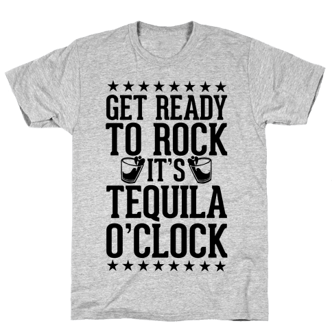 Get Ready To Rock It's Tequila O'Clock Mens T-Shirt