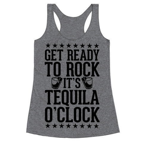 Get Ready To Rock It's Tequila O'Clock Racerback Tank Top