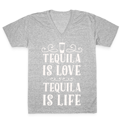 Tequila Is Love Tequila Is Life V-Neck Tee Shirt