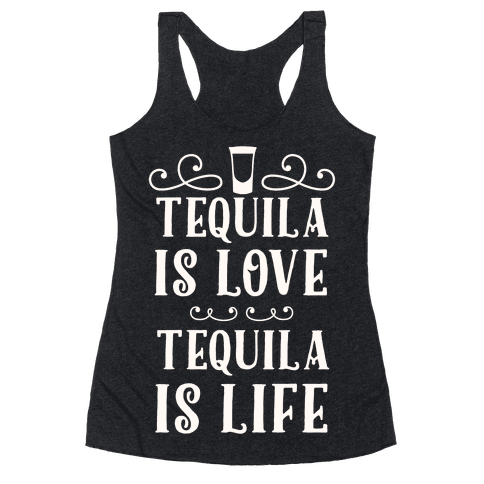 Tequila Is Love Tequila Is Life Racerback Tank Top