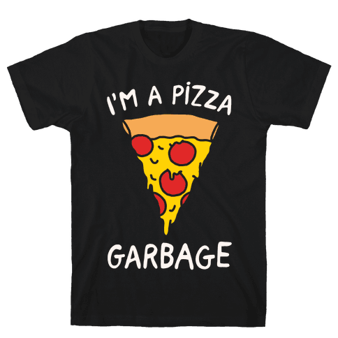 I'm A Pizza Garbage White Print
