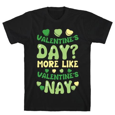 Valentine's Day? More Like Valentine's Nay Mens T-Shirt