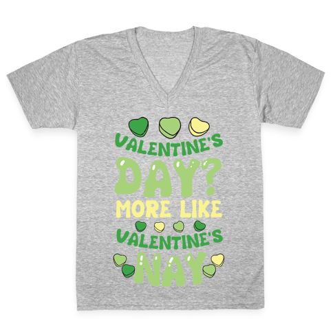 Valentine's Day? More Like Valentine's Nay V-Neck Tee Shirt