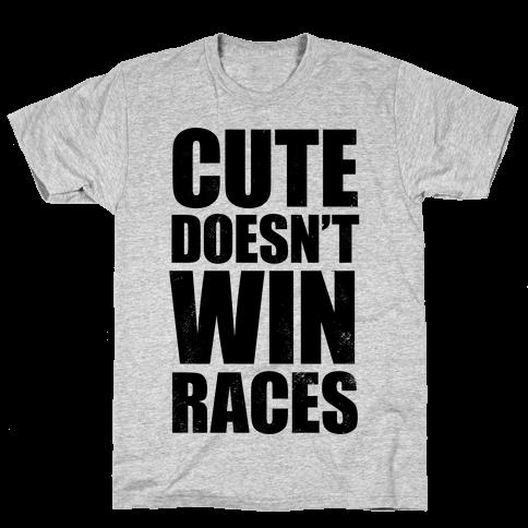 Cute Doesn't Win Races Mens/Unisex T-Shirt