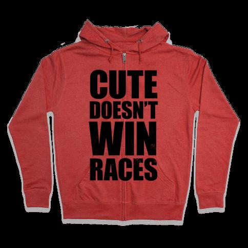 Cute Doesn't Win Races Zip Hoodie