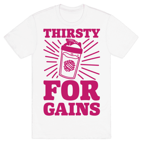 Thirsty For Gains Mens T-Shirt