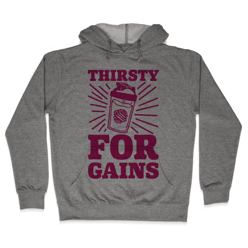 Thirsty For Gains Hooded Sweatshirt