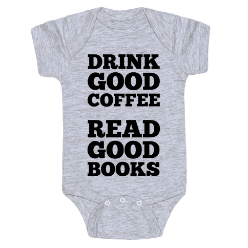 Drink Good Coffee, Read Good Books Baby Onesy