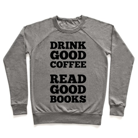 Drink Good Coffee, Read Good Books Pullover