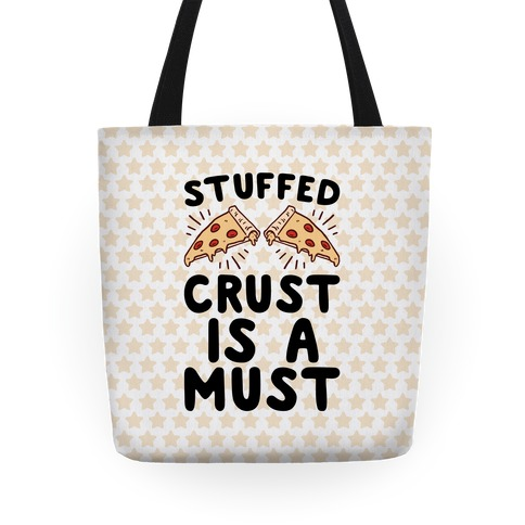 Stuffed Crust Is A Must Tote