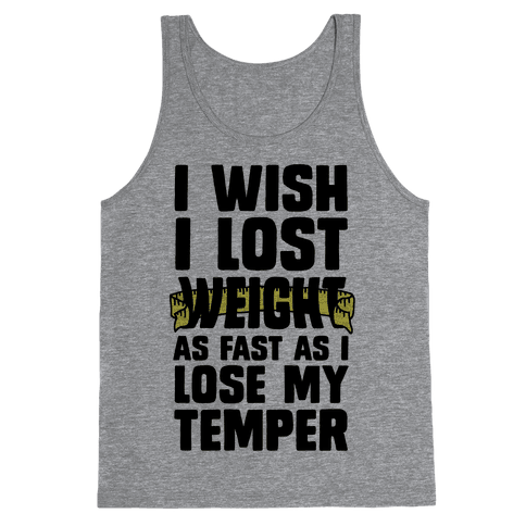 I Want Lose Weight as Fast as I Lose My Temper Tank Top