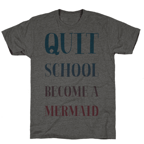 Quit School Become A Mermaid Mens T-Shirt