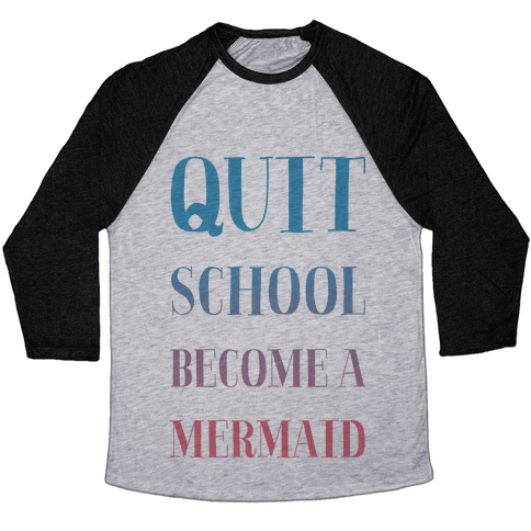 Quit School Become A Mermaid Baseball Tee