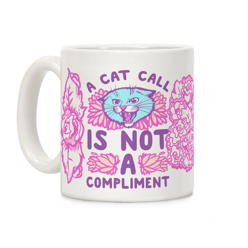 A Cat Call Is Not A Compliment Coffee Mug
