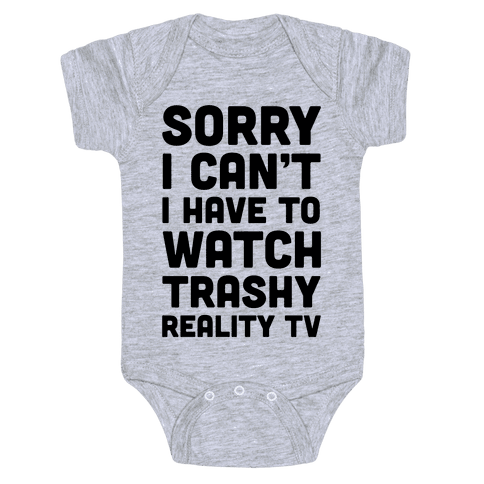 Sorry I Can't I Have To Watch Trashy Reality TV Baby Onesy
