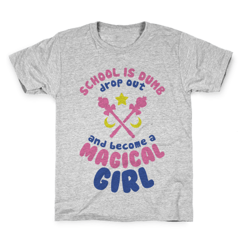 School is Dumb Drop Out and Become A Magical Girl Kids T-Shirt
