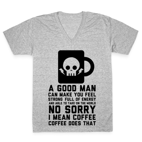 A Good Man Can Make You Feel Strong No Sorry I Mean Coffee