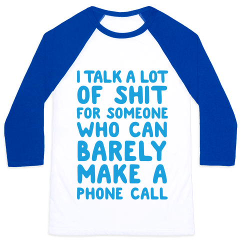 I Talk A Lot Of Shit For Someone Who Can Barely Make A Phone Call Baseball Tee