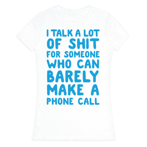 I Talk A Lot Of Shit For Someone Who Can Barely Make A Phone Call Womens T-Shirt