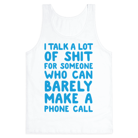 I Talk A Lot Of Shit For Someone Who Can Barely Make A Phone Call Tank Top