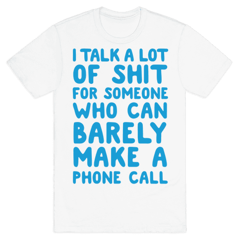 I Talk A Lot Of Shit For Someone Who Can Barely Make A Phone Call Mens T-Shirt