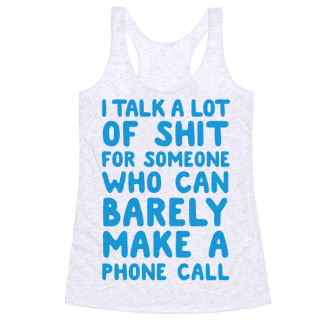 I Talk A Lot Of Shit For Someone Who Can Barely Make A Phone Call Racerback Tank Top