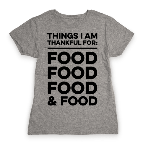 Things I Am Thankful For: Food Womens T-Shirt