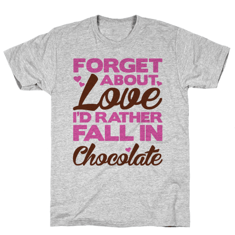 Forget About Love Mens T-Shirt