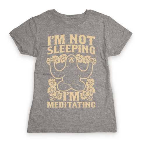 I'm Not Sleeping I'm Meditating Womens T-Shirt