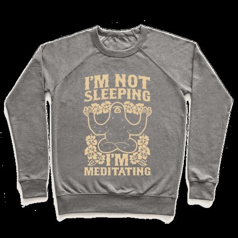 I'm Not Sleeping I'm Meditating Pullover