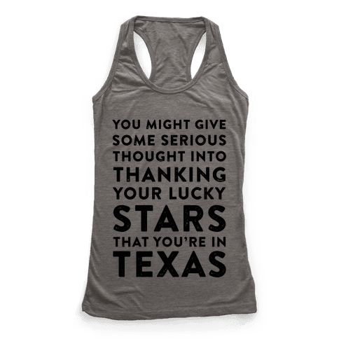 You Give Some Serious Thought Into Thanking Your Lucky Stars That You're In Texas