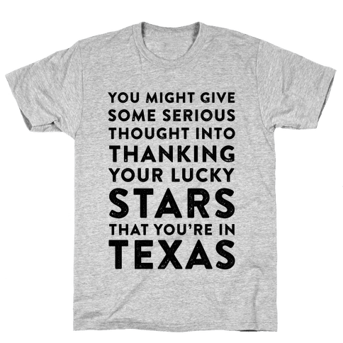 You Give Some Serious Thought Into Thanking Your Lucky Stars That You're In Texas Mens T-Shirt