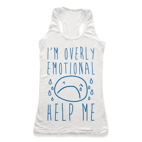 I'm Overly Emotional Help Me Racerback Tank Top