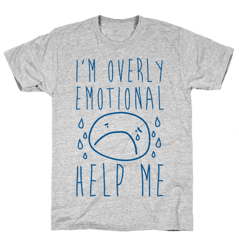 I'm Overly Emotional Help Me Mens T-Shirt