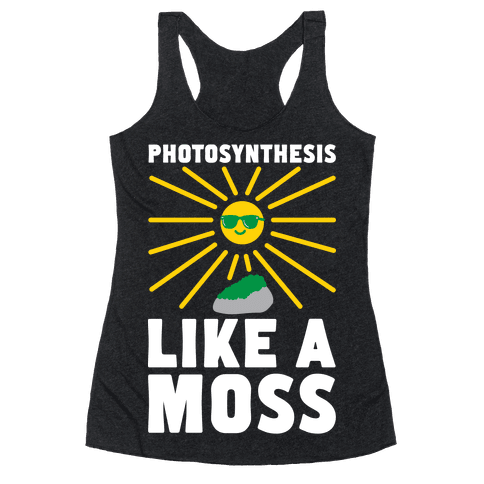 Photosynthesis Like A Moss Racerback Tank Top