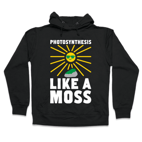 Photosynthesis Like A Moss Hooded Sweatshirt