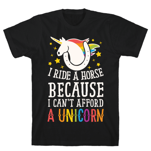 I Ride A Horse Because I Can't Afford A Unicorn Mens T-Shirt