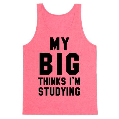 My Big Thinks I'm Studying Tank Top