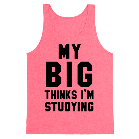 My Big Thinks I'm Studying Tank Top