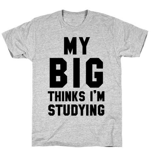 My Big Thinks I'm Studying T-Shirt