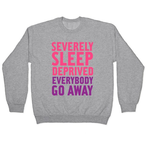 Severely Sleep Deprived Pullover