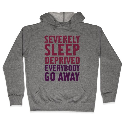 Severely Sleep Deprived Hooded Sweatshirt