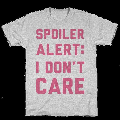 Spoiler Alert I Don't Care Mens T-Shirt