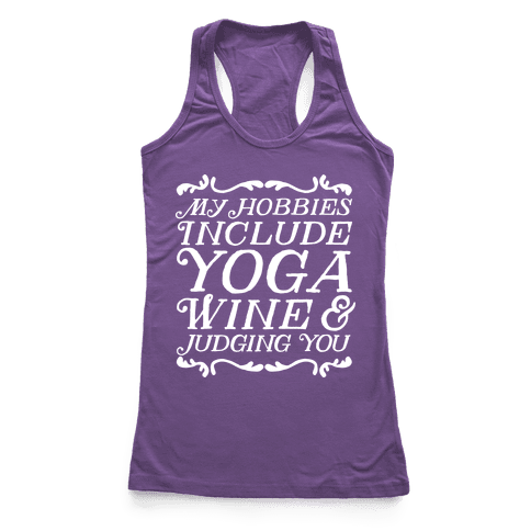 My Hobbies Include Yoga, Wine & Judging You Racerback Tank Top