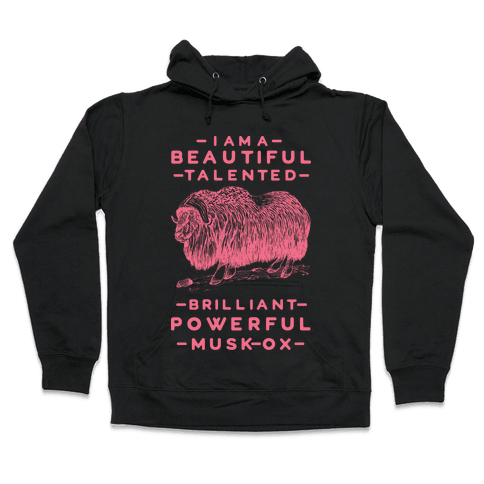 I Am A Beautiful Talented Brilliant Powerful Musk-Ox Hooded Sweatshirt