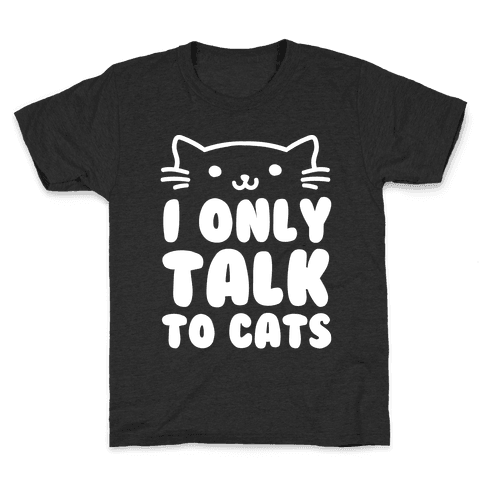 I Only Talk To Cats Kids T-Shirt